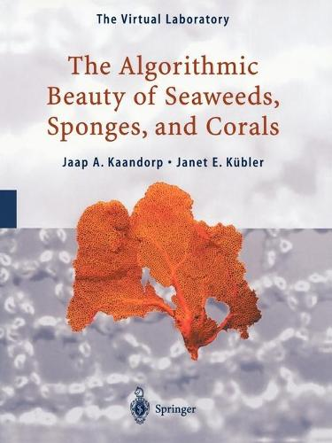 The Algorithmic Beauty of Seaweeds, Sponges and Corals - The Virtual Laboratory (Paperback)