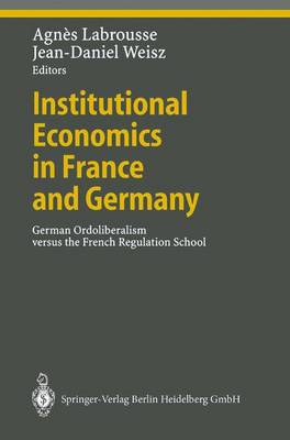 Institutional Economics in France and Germany: German Ordoliberalism versus the French Regulation School - Ethical Economy (Paperback)