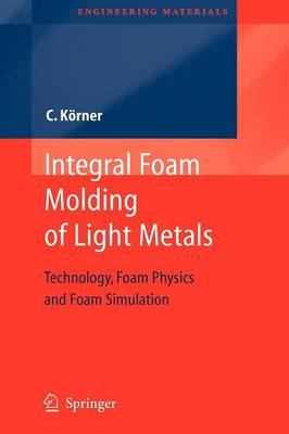 Integral Foam Molding of Light Metals: Technology, Foam Physics and Foam Simulation - Engineering Materials (Paperback)