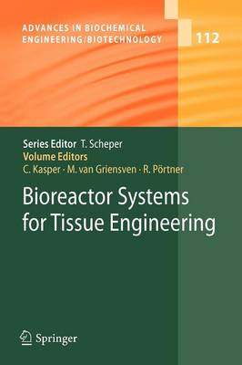 Bioreactor Systems for Tissue Engineering - Advances in Biochemical Engineering/Biotechnology 112 (Paperback)