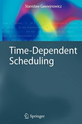 Time-Dependent Scheduling - Monographs in Theoretical Computer Science. An EATCS Series (Paperback)