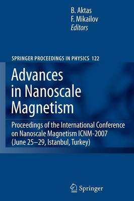 Advances in Nanoscale Magnetism: Proceedings of the International Conference on Nanoscale Magnetism ICNM-2007, June 25 -29, Istanbul, Turkey - Springer Proceedings in Physics 122 (Paperback)