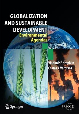 Globalisation and Sustainable Development: Environmental Agendas - Springer Praxis Books (Paperback)