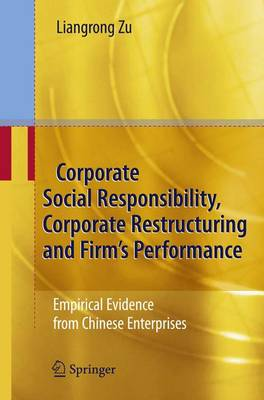 Corporate Social Responsibility, Corporate Restructuring and Firm's Performance: Empirical Evidence from Chinese Enterprises (Paperback)