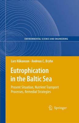 Eutrophication in the Baltic Sea: Present Situation, Nutrient Transport Processes, Remedial Strategies - Environmental Science and Engineering (Paperback)