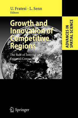 Growth and Innovation of Competitive Regions: The Role of Internal and External Connections - Advances in Spatial Science (Paperback)