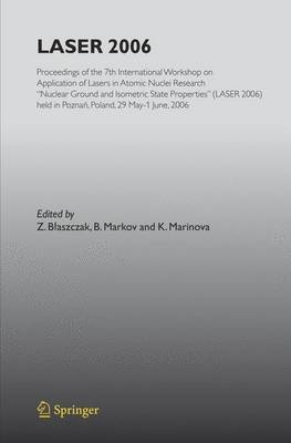 """LASER 2006: Proceedings of the 7th International Workshop on Application of Lasers in Atomic Nuclei Research """"Nuclear Ground and Isometric State Properties"""" (LASER 2006) held in Poznan, Poland, May 29-June 01, 2006 (Paperback)"""