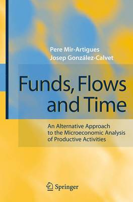 Funds, Flows and Time: An Alternative Approach to the Microeconomic Analysis of Productive Activities (Paperback)