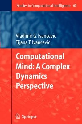 Computational Mind: A Complex Dynamics Perspective - Studies in Computational Intelligence 60 (Paperback)