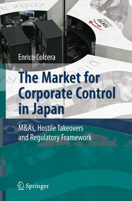 The Market for Corporate Control in Japan: M&As, Hostile Takeovers and Regulatory Framework (Paperback)