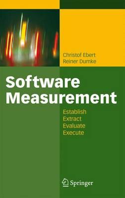 Software Measurement: Establish - Extract - Evaluate - Execute (Paperback)
