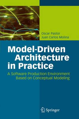 Model-Driven Architecture in Practice: A Software Production Environment Based on Conceptual Modeling (Paperback)