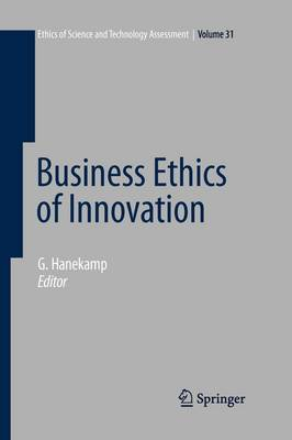 Business Ethics of Innovation - Ethics of Science and Technology Assessment 31 (Paperback)