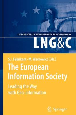 The European Information Society: Leading the Way with Geo-information - Lecture Notes in Geoinformation and Cartography (Paperback)