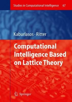Computational Intelligence Based on Lattice Theory - Studies in Computational Intelligence 67 (Paperback)