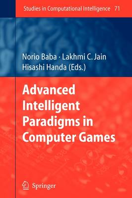 Advanced Intelligent Paradigms in Computer Games - Studies in Computational Intelligence 71 (Paperback)