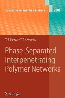 Phase-Separated Interpenetrating Polymer Networks - Advances in Polymer Science 208 (Paperback)