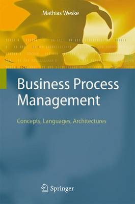 Business Process Management: Concepts, Languages, Architectures (Paperback)