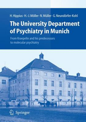 The University Department of Psychiatry in Munich: From Kraepelin and his predecessors to molecular psychiatry (Paperback)