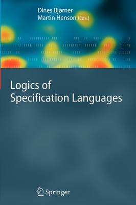 Logics of Specification Languages - Monographs in Theoretical Computer Science. An EATCS Series (Paperback)