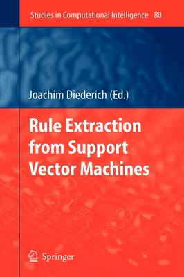 Rule Extraction from Support Vector Machines - Studies in Computational Intelligence 80 (Paperback)