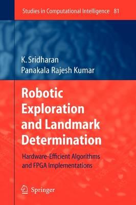 Robotic Exploration and Landmark Determination: Hardware-Efficient Algorithms and FPGA Implementations - Studies in Computational Intelligence 81 (Paperback)
