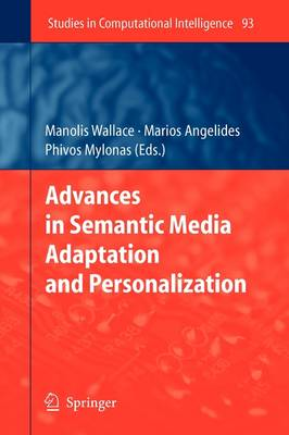 Advances in Semantic Media Adaptation and Personalization - Studies in Computational Intelligence 93 (Paperback)