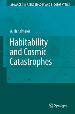 Habitability and Cosmic Catastrophes - Advances in Astrobiology and Biogeophysics (Paperback)