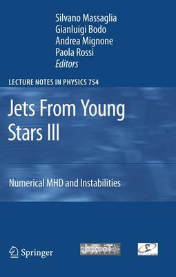 Jets From Young Stars III: Numerical MHD and Instabilities - Lecture Notes in Physics 754 (Paperback)