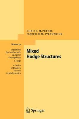Mixed Hodge Structures - Ergebnisse der Mathematik und ihrer Grenzgebiete. 3. Folge / A Series of Modern Surveys in Mathematics 52 (Paperback)