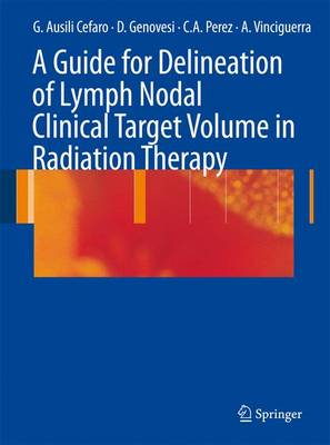 A Guide for Delineation of Lymph Nodal Clinical Target Volume in Radiation Therapy (Paperback)