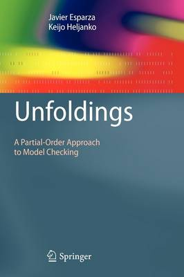 Unfoldings: A Partial-Order Approach to Model Checking - Monographs in Theoretical Computer Science. An EATCS Series (Paperback)