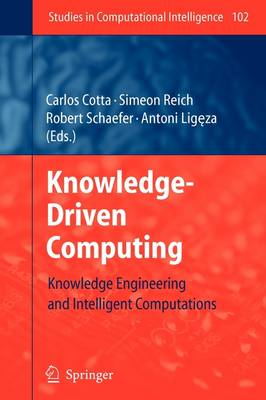 Knowledge-Driven Computing: Knowledge Engineering and Intelligent Computations - Studies in Computational Intelligence 102 (Paperback)