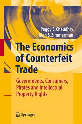 The Economics of Counterfeit Trade: Governments, Consumers, Pirates and Intellectual Property Rights (Paperback)