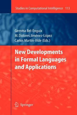 New Developments in Formal Languages and Applications - Studies in Computational Intelligence 113 (Paperback)