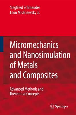 Micromechanics and Nanosimulation of Metals and Composites: Advanced Methods and Theoretical Concepts (Paperback)