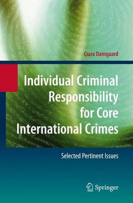 Individual Criminal Responsibility for Core International Crimes: Selected Pertinent Issues (Paperback)