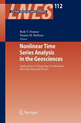 Nonlinear Time Series Analysis in the Geosciences: Applications in Climatology, Geodynamics and Solar-Terrestrial Physics - Lecture Notes in Earth Sciences 112 (Paperback)