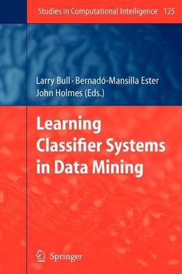 Learning Classifier Systems in Data Mining - Studies in Computational Intelligence 125 (Paperback)