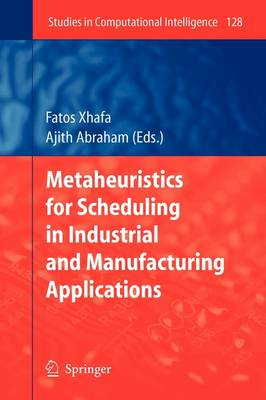 Metaheuristics for Scheduling in Industrial and Manufacturing Applications - Studies in Computational Intelligence 128 (Paperback)