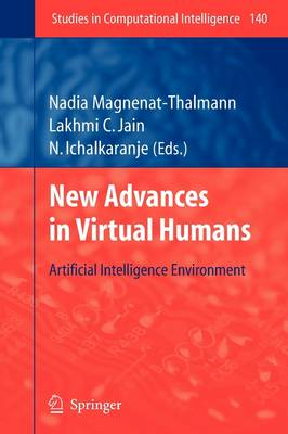 New Advances in Virtual Humans: Artificial Intelligence Environment - Studies in Computational Intelligence 140 (Paperback)