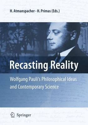 Recasting Reality: Wolfgang Pauli's Philosophical Ideas and Contemporary Science (Paperback)