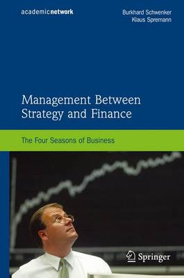 Management Between Strategy and Finance: The Four Seasons of Business (Paperback)