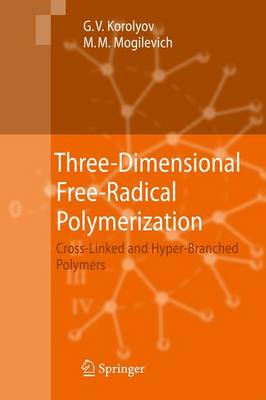 Three-Dimensional Free-Radical Polymerization: Cross-Linked and Hyper-Branched Polymers (Paperback)