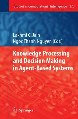 Knowledge Processing and Decision Making in Agent-Based Systems - Studies in Computational Intelligence 170 (Paperback)