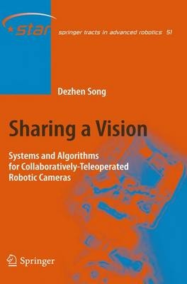 Sharing a Vision: Systems and Algorithms for Collaboratively-Teleoperated Robotic Cameras - Springer Tracts in Advanced Robotics 51 (Paperback)