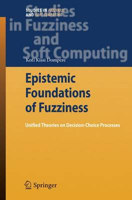 Epistemic Foundations of Fuzziness: Unified Theories on Decision-Choice Processes - Studies in Fuzziness and Soft Computing 236 (Paperback)