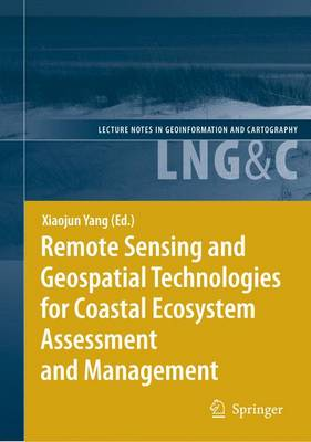 Remote Sensing and Geospatial Technologies for Coastal Ecosystem Assessment and Management - Lecture Notes in Geoinformation and Cartography (Paperback)