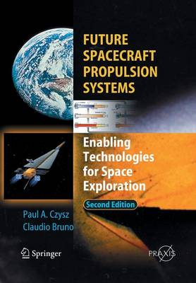 Future Spacecraft Propulsion Systems: Enabling Technologies for Space Exploration - Astronautical Engineering (Paperback)