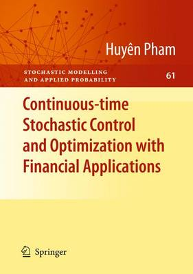 Continuous-time Stochastic Control and Optimization with Financial Applications - Stochastic Modelling and Applied Probability 61 (Paperback)